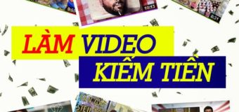 Cách kiếm tiền từ Youtube phần 4: Hướng dẫn cách tạo Video để kiếm tiền với Youtube
