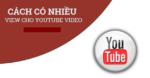 Cách kiếm tiền từ Youtube phần 5: Những cách thu hút lượt view cho Video Youtube để kiếm được nhiều tiền