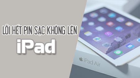 5 Cách tự khắc phục lỗi iPad hết pin sạc không lên nhanh chóng hiệu quả